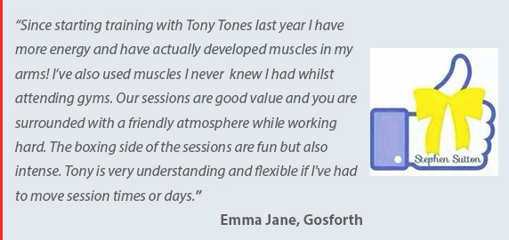 Testimonial by Emma Jane - Tony Tones Personal Training - mobile personal trainer in the Seghill, Cramlington Northumberland & North Tyneside Areas